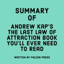 Summary of Andrew Kap's The Last Law of Attraction Book You'll Ever Need to Read (Unabridged) MP3 Audiobook