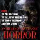Anthology of Classic Horror - Part 1: The Call of Cthulhu, The Fall of the House of Usher, The Turn of the Screw and Other Stories (Unabridged) MP3 Audiobook