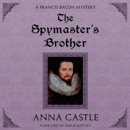 The Spymaster's Brother: A Francis Bacon Mystery, Book 6 (Unabridged) MP3 Audiobook