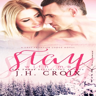 Stay with Me: Last Frontier Lodge Novels, Volume 5 (Unabridged) E-Book Download