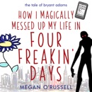 How I Magically Messed Up My Life in Four Freakin' Days MP3 Audiobook