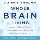 Whole Brain Living: The Anatomy of Choice and the Four Characters That Drive Our Life (Unabridged) descarga de libros electrónicos