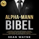 Alpha-Mann Bibel [Alpha Man Bible]: Charisma, Kunst der Verführung, Charme. Selbsthypnose, Meditation, Selbstvertrauens. Körpersprache, Augenkontakt, Ansatz. Gewohnheiten & Selbst-Disziplin eines Echten Alpha-Mannes (Unabridged) MP3 Audiobook