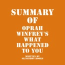 Summary of Oprah Winfrey's What Happened to You (Unabridged) MP3 Audiobook