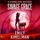 Savage Grace: A Sydney Rye Mystery, Book 12 (Unabridged) MP3 Audiobook