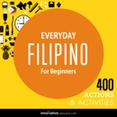 Everyday Filipino for Beginners - 400 Actions & Activities: Beginner Filipino MP3 Audiobook