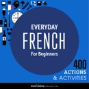 Everyday French for Beginners - 400 Actions & Activities: Beginner French #1 (Unabridged) MP3 Audiobook