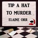 Tip a Hat to Murder: Logland Mystery Series, Book 1 (Unabridged) MP3 Audiobook