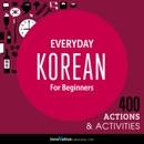 Everyday Korean for Beginners - 400 Actions & Activities: Beginner Korean #1 (Unabridged) MP3 Audiobook