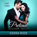 The Pretend Billionaire Groom: Finding the Love of Your Life Series, Part 3 (Unabridged) MP3 Audiobook