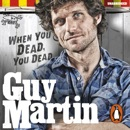 Guy Martin: When You Dead, You Dead MP3 Audiobook