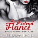 The Pretend Fiancé: Billionaire, Part 1 (Troubled Heart of the Billionaire) (Unabridged) MP3 Audiobook