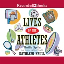 Lives of the Athletes: Thrills, Spills (and What the Neighbors Thought) MP3 Audiobook
