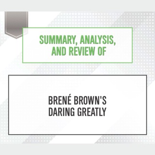 Summary, Analysis, and Review of Brene' Brown's 'Daring Greatly' E-Book Download