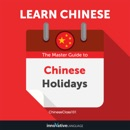Learn Chinese: The Master Guide to Chinese Holidays for Beginners (Unabridged) MP3 Audiobook