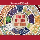 How Do We Look: The Body, the Divine, and the Question of Civilization MP3 Audiobook