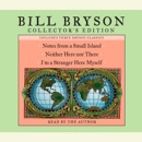 Bill Bryson Collector's Edition: Notes from a Small Island, Neither Here Nor There, and I'm a Stranger Here Myself (Abridged) MP3 Audiobook