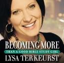 Becoming More Than a Good Bible Study Girl MP3 Audiobook