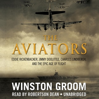 The Aviators: Eddie Rickenbacker, Jimmy Doolittle, Charles Lindbergh, and the Epic Age of Flight MP3 Download