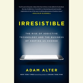 Irresistible: The Rise of Addictive Technology and the Business of Keeping Us Hooked (Unabridged) MP3 Download