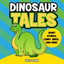 Dinosaur Tales: Short Stories, Fun Games, Jokes for Kids, and More!: Fun Time Reader, Book 47 (Unabridged) MP3 Audiobook