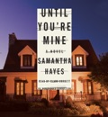 Until You're Mine: A Novel (Unabridged) MP3 Audiobook