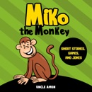 Miko the Monkey: Short Stories, Games, and Jokes (Unabridged) MP3 Audiobook