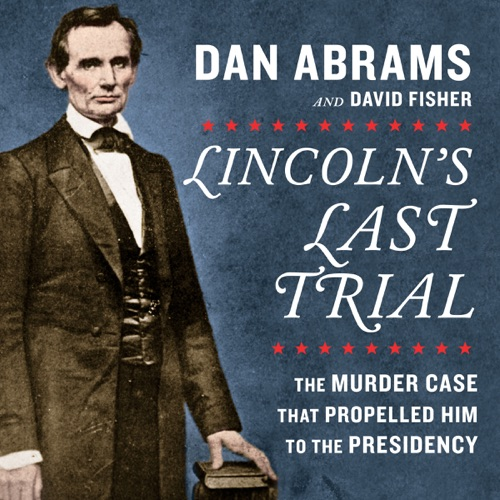 Lincoln's Last Trial: The Murder Case That Propelled Him to the Presidency Listen, MP3 Download