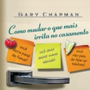 Como mudar o que mais irrita no casamento (Portuguese Edition) (Unabridged) MP3 Audiobook