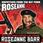Roseannearchy (Unabridged)