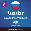 Learn Russian - Level 6: Lower Intermediate Russian: Volume 1: Lessons 1-25 (Unabridged) MP3 Audiobook