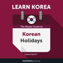 Learn Korean: The Master Guide to Korean Holidays for Beginners (Unabridged) MP3 Audiobook