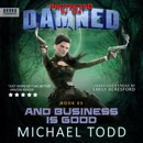 And Business Is Good: A Supernatural Action Adventure Opera: Protected by the Damned, Book 3 (Unabridged) MP3 Audiobook