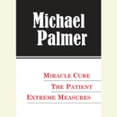 The Michael Palmer Value Collection: Miracle Cure, The Patient, Extreme Measures (Abridged) MP3 Audiobook