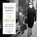 The Good Son: JFK Jr. and the Mother He Loved MP3 Audiobook