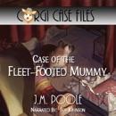 Case of the Fleet-Footed Mummy: Corgi Case Files, Volume 2 (Unabridged) MP3 Audiobook