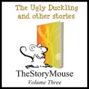 The Ugly Duckling and Other Stories: The Story Mouse, Volume 3 (Unabridged) MP3 Audiobook