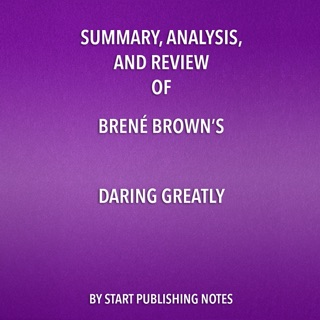 Summary, Analysis, and Review of Brene Brown's Daring Greatly: How the Courage to Be Vulnerable Transforms the Way We Live, Love, Parent, and Lead (Unabridged) E-Book Download