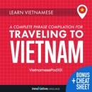 Learn Vietnamese: A Complete Phrase Compilation for Traveling to Vietnam MP3 Audiobook