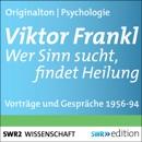 Viktor Frankl - Wer Sinn sucht, findet Heilung: Vorträge und Gespräche 1956-1994 mp3 descargar