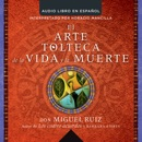 arte tolteca de la vida y la muerte (The Toltec Art of Life and Death - Spanish MP3 Audiobook