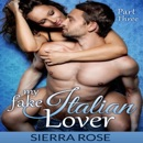 My Fake Italian Lover, Part 3: The Fake Girlfriend/Marriage of Convenience Series (Unabridged) MP3 Audiobook