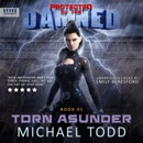 Torn Asunder: A Supernatural Action Adventure Opera: Protected by the Damned, Book 1 (Unabridged) MP3 Audiobook