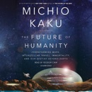 Download The Future of Humanity: Terraforming Mars, Interstellar Travel, Immortality, and Our Destiny Beyond Earth (Unabridged) MP3