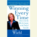 Winning Every Time: How to Use the Skills of a Lawyer in the Trials of Your Life (Abridged) MP3 Audiobook