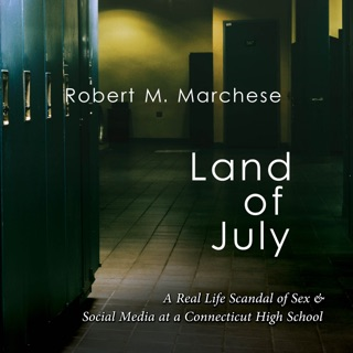 Land of July: A Real Life Scandal of Sex & Social Media at a Connecticut High School (Unabridged) E-Book Download