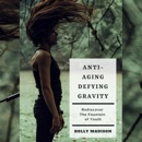 Download Anti-Aging: Defying Gravity: Rediscover the Fountain of Youth: Skin Hacks & Beauty Tips to Age Gracefully (Unabridged) MP3
