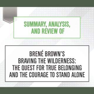 Summary, Analysis, and Review of Brene Brown's 'Braving the Wilderness: The Quest for True Belonging and the Courage to Stand Alone' E-Book Download