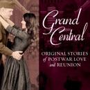 Grand Central: Original Stories of Postwar Love and Reunion MP3 Audiobook