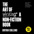 The Art of Writing a Non-Fiction Book: An Easy Guide to Researching, Creating, Editing, and Self-Publishing Your First Book (Become a Writer Today) (Unabridged) mp3 book download